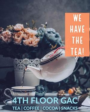 """""""We have the Tea""""- Poster detailing Tea, Coffee, and Snacks on the 4th floor GAC"""